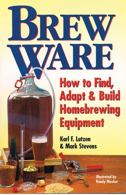Image for Brew Ware: How to Find, Adapt & Build Homebrewing Equipment