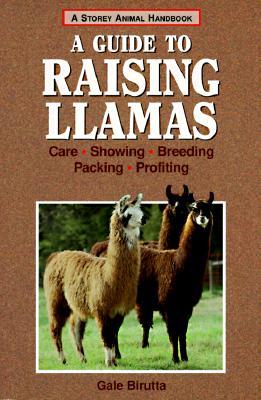 A Guide to Raising Llamas: Care, Showing, Breeding, Packing, Profiting (Storey Animal Handbook), Birutta, Gale