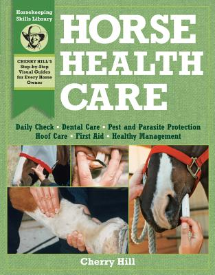 Horse Health Care: A Step-By-Step Photographic Guide to Mastering Over 100 Horsekeeping Skills (Horsekeeping Skills Library), Hill, Cherry; Klimesh, Richard