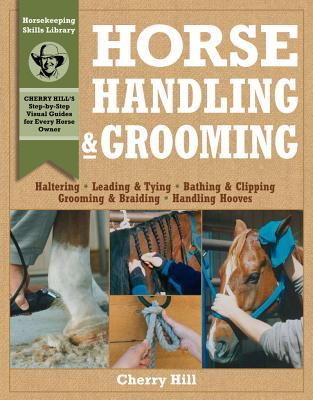Image for Horse Handling & Grooming: Haltering * Leading & Tying * Bathing & Clipping * Grooming & Braiding * Handling Hooves (Horsekeeping Skills Library)