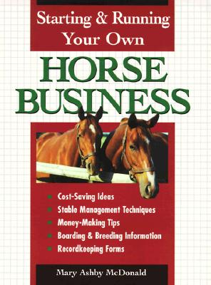 Starting & Running Your Own Horse Business, McDonald, Mary Ashby