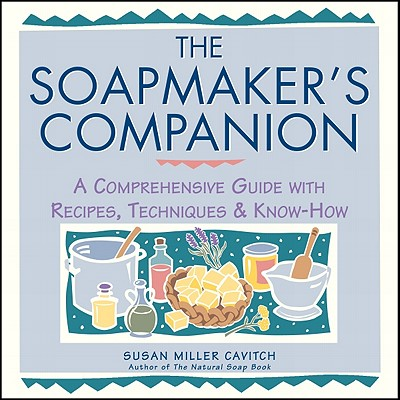 Image for Soapmaker's Companion: A Comprehensive Guide with Recipes, Techniques & Know-How (Natural Body Series - The Natural Way to Enhance Your Life)