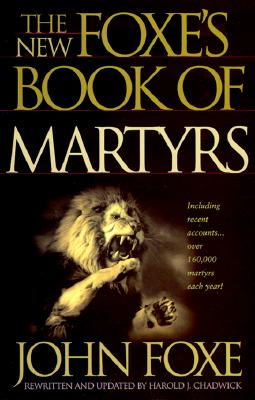 The New Foxe's Book of Martyrs (Pure Gold Classics), JOHN FOXE, HAROLD J. CHADWICK,