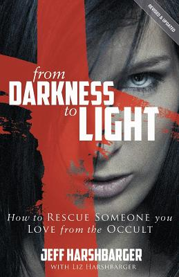 Image for From Darkness To Light: How To Rescue Someone You Love From The Occult