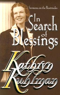 In Search Of Blessings: Sermons On The Beatitudes, Kathryn Kuhlman