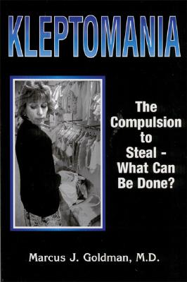 Kleptomania: The Compulsion to Steal — What Can Be Done?, Goldman, M.D. Marcus J.