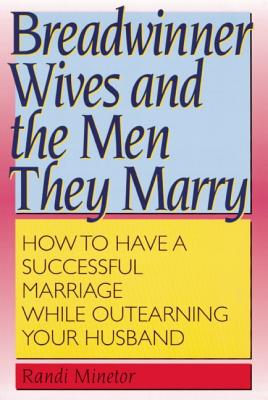 Image for Breadwinner Wives and the Men They Marry: How to Have a Successful Marriage While Outearning Your Husband