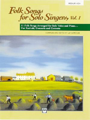 Image for Folk Songs for Solo Singers, Vol 1: 11 Folk Songs Arranged for Solo Voice and Piano . . . For Recitals, Concerts, and Contests (Medium High Voice)