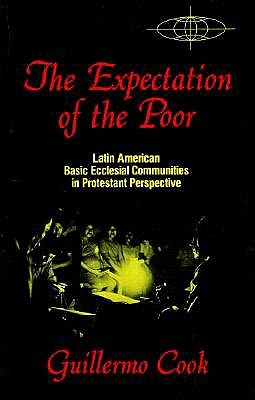 The Expectation of the Poor: Latin American Base Ecclesial Communities in Protestant Perspective (American Society of Missiology Series), Cook, Guillermo