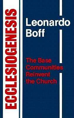 Image for Ecclesiogenesis: The Base Communities Reinvent the Church