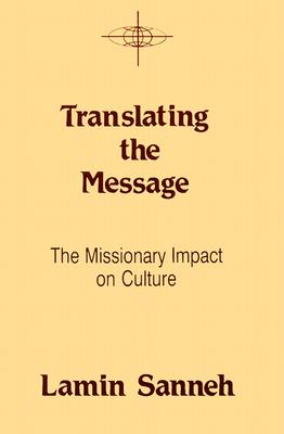 Translating the Message: The Missionary Impact on Culture (American Society of Missiology Series), Lamin Sanneh