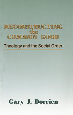 Image for Reconstructing the Common Good: Theology and the Social Order
