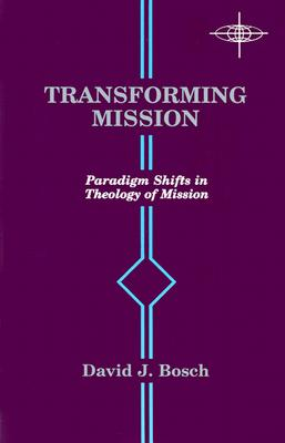 Transforming Mission : Paradigm Shifts in Theology of Mission, DAVID JACOBUS BOSCH