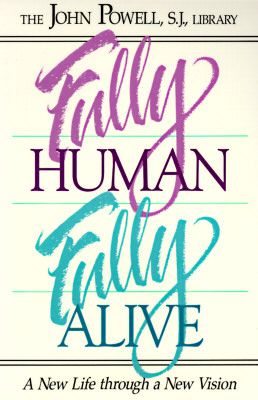 Fully Human Fully Alive: A New Life Through a New Vision, Powell, John