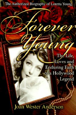 Image for Forever Young : The Life, Loves, and Enduring Faith of a Hollywood Legend ; The Authorized Biography of Loretta Young
