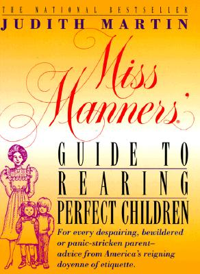 Image for Miss Manners' Guide to Rearing Perfect Children; For Every Despairing, Bewildered or Panic-Stricken Parent--Advice from America's Reigning Doyenne of Etiquette