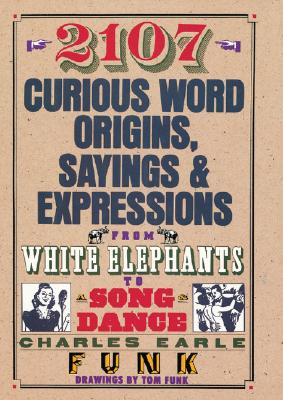 Image for 2107 Curious Word Origins, Sayings & Expressions from White Elephants to Song Dance