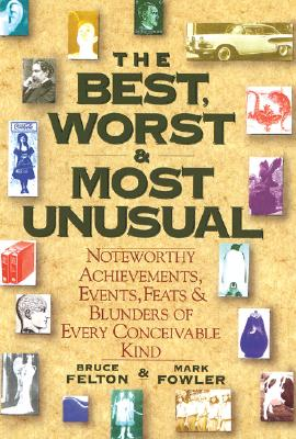 Image for The Best, Worst, & Most Unusual: Noteworthy Achievements, Events, Feats & Blunders of Every Conceivable Kind