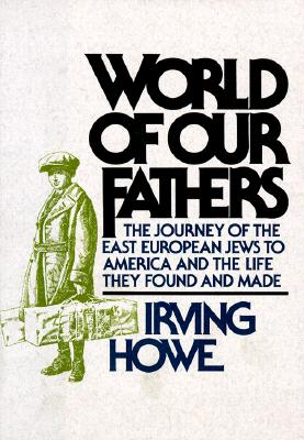 Image for World of Our Fathers: The Journey of the East European Jews to America and the Life They Found and Made