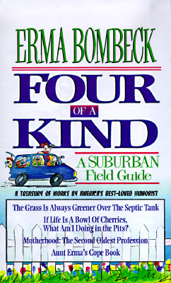Image for Four of a Kind: A Suburban Field Guide includes: The Grass is Always Greener Over the Sseptic Tank, If Life is a Bowl of Cherries, Aunt Erma's Cope Book and Mot
