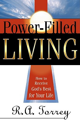 Image for Power Filled Living: How to Receive God's Best for Your Life