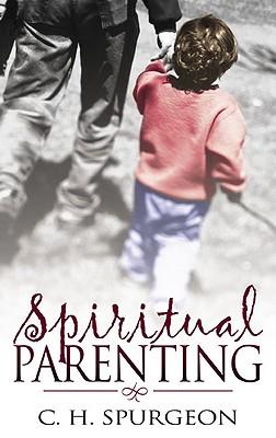 Spiritual Parenting, C. H. SPURGEON