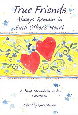 Image for True Friends Always Remain in Each Others Hearts: A Blue Mountain Arts Collection (Friendship)