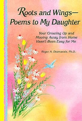 Image for Roots and Wings-: Poems to My Daughter : Your Growing Up and Moving Away from Home Hasn't Been Easy for Me
