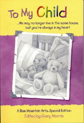 Image for To My Child: We May No Longer Live in the Same House, but You're Always in My Heart : A Collection of Poems from Blue Mountain Arts (Teens & Young Adults)