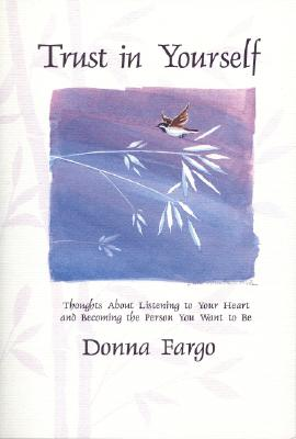 Image for Trust in Yourself: Thoughts About Listening to Your Heart and Becoming the Person You Want to Be (Selp-Help)