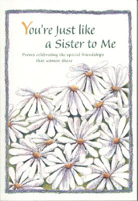 Image for You're Just Like a Sister to Me: Poems Celebrating the Special Friendships That Women Share