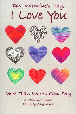 Image for This Valentine's Day, I Love You More Than Words Can Say: A Collection of Poems