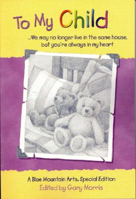 Image for To My Child: We May No Longer Live in the Same House, but You're Always in My Heart : A Collection of Poems (Teens & Young Adults)
