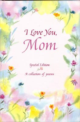 Image for I Love You, Mom: A Collection of Poems (Family)