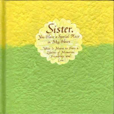 Image for Sister, You Have a Special Place in My Heart: What It Means to Share a Lifetime of Memories, Friendship, and Love (Blue Mountain Arts Collection)