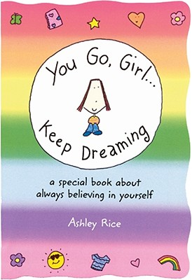 Image for You Go, Girl…Keep Dreaming : A Special Book About Always Believing In Yourself