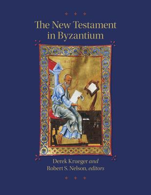 Image for The New Testament in Byzantium (Dumbarton Oaks Byzantine Symposia and Colloquia)