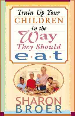 Image for Train Up Your Children in the Ways They Should Eat