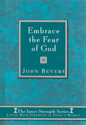 Image for Embrace The Fear Of God: Living with strength in today's world (Inner Strenght Series, 5)