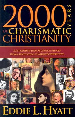 Image for 2000 Years Of Charismatic Christianity: A 21st century look at church history from a pentecostal/charismatic prospective