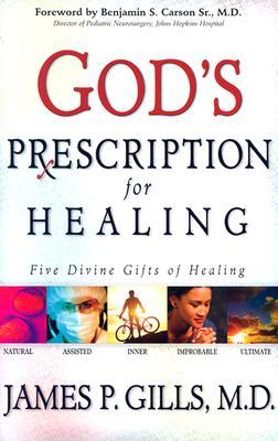 Gods Prescription for Healing, JAMES P. GILLS