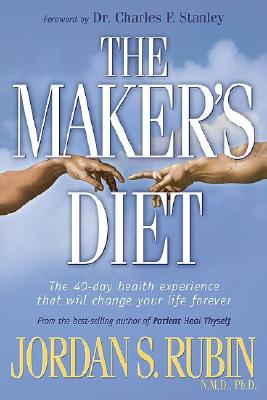 Image for The Maker's Diet: The 40 Day Health Experience That Will Change Your Life Forever