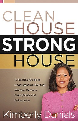 Image for Clean House, Strong House: A Practical Guide to Understanding Spiritual Warfare,