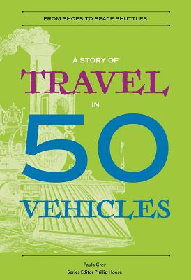Image for A Story of Travel in 50 Vehicles: From Shoes to Space Shuttles (History in 50)