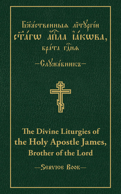 Image for The Divine Liturgies of the Holy Apostle James, Brother of the Lord: Slavonic-English Parallel Text