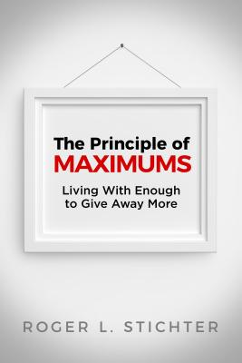 Image for The Principle of MAXIMUMS: Living With Enough to Give Away More