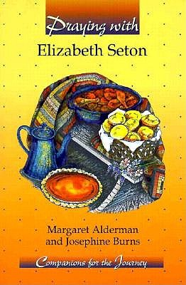 Praying With Elizabeth Seton (Companions for the Journey), Margaret Alderman, Josephine Burns