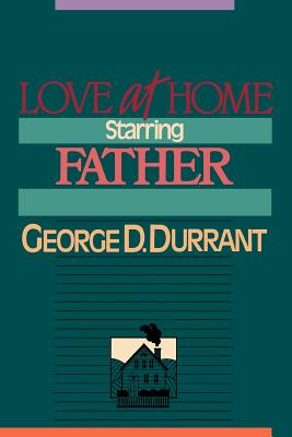 Love at home, starring father, GEORGE D DURRANT