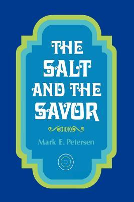 The salt and the savor, MARK E PETERSEN