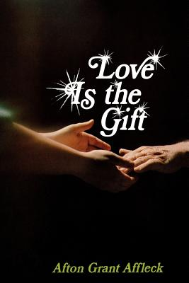 Love is the gift, AFTON GRANT AFFLECK